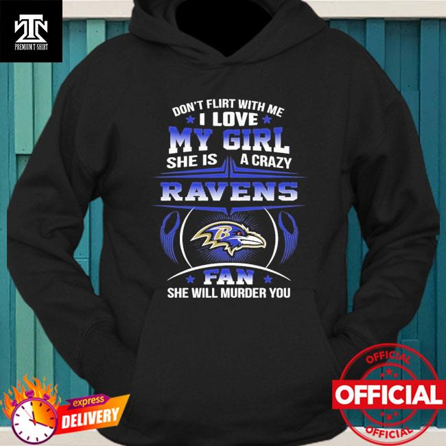 Baltimore ravens don't flirt with me I love my girl she is a crazy ravens fan she will murder you hoodie