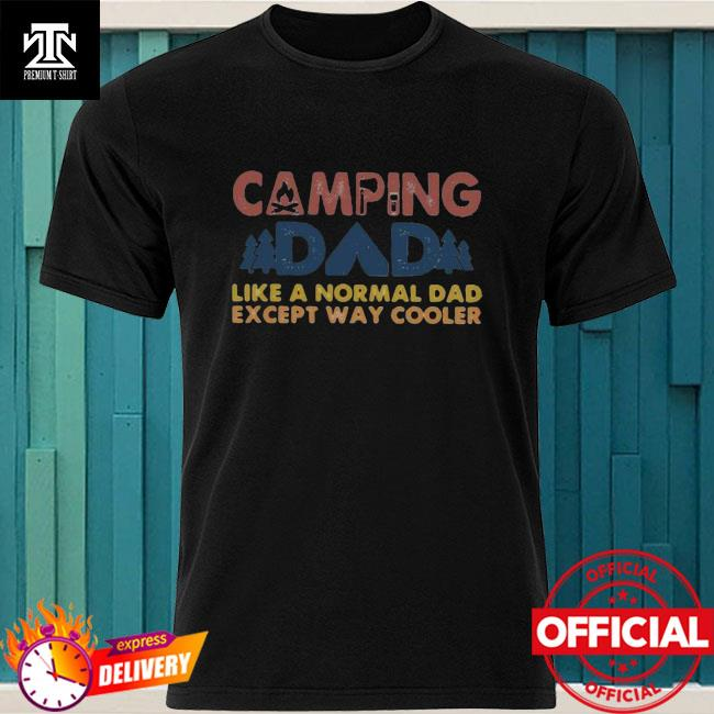 Camping dad like a normal dad except way cooler happy father's day vintage shirt
