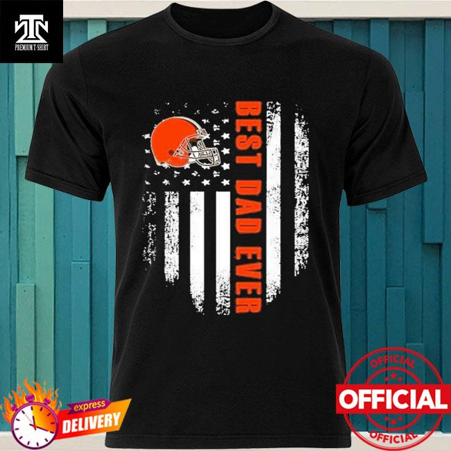 Cleveland Browns Best Cleveland Browns Dad Ever American Flag Shirt