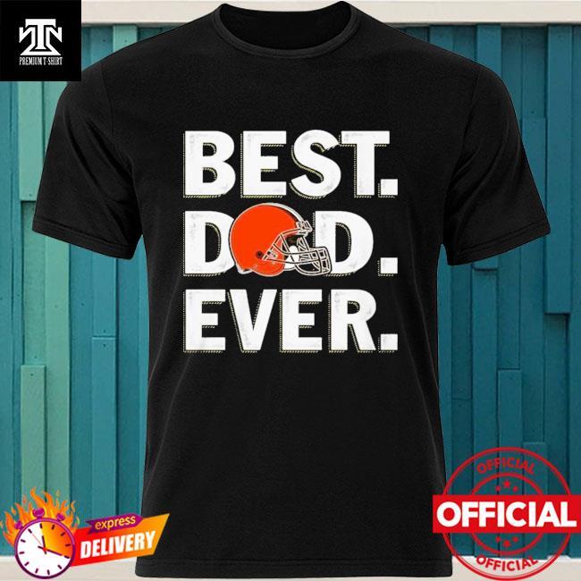 Cleveland Browns Best Cleveland Browns Dad Ever Shirt