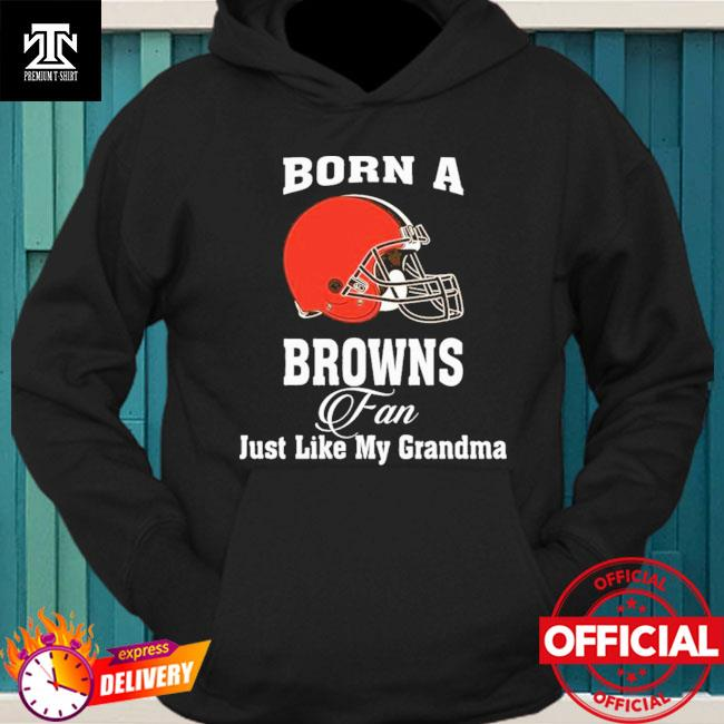 Cleveland Browns Born A Browns Fan Just Like My Grandma hoodie