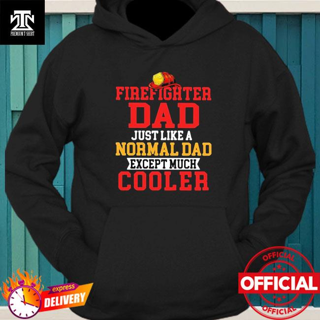 Firefighter dad just like a normal dad except much cooler hoodie