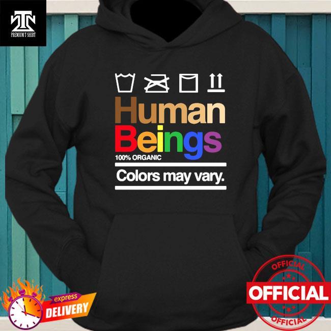 Human Beings 100% Organic Colors May Vary Vintage Shirt hoodie