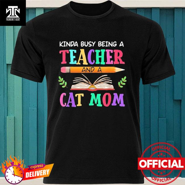 Kinda Busy Being Teacher And A Cat Mom 2021 Shirt