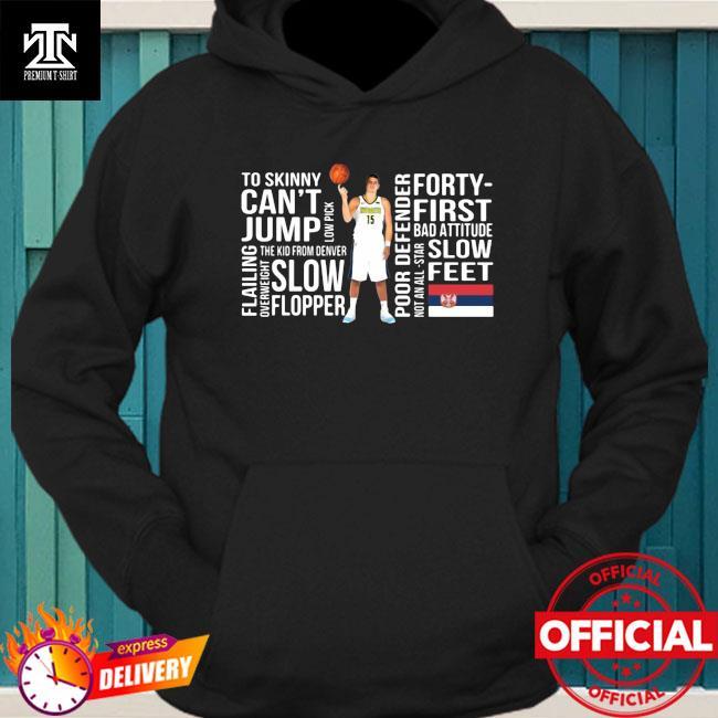 Nikola Too Skinny Can't Jump Low Pick The Kid Shirt hoodie