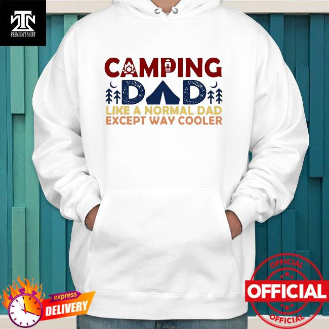 Official Camping Dad Like A Normal Dad Except Way Cooler Father's Day 2021 Shirt hoodie