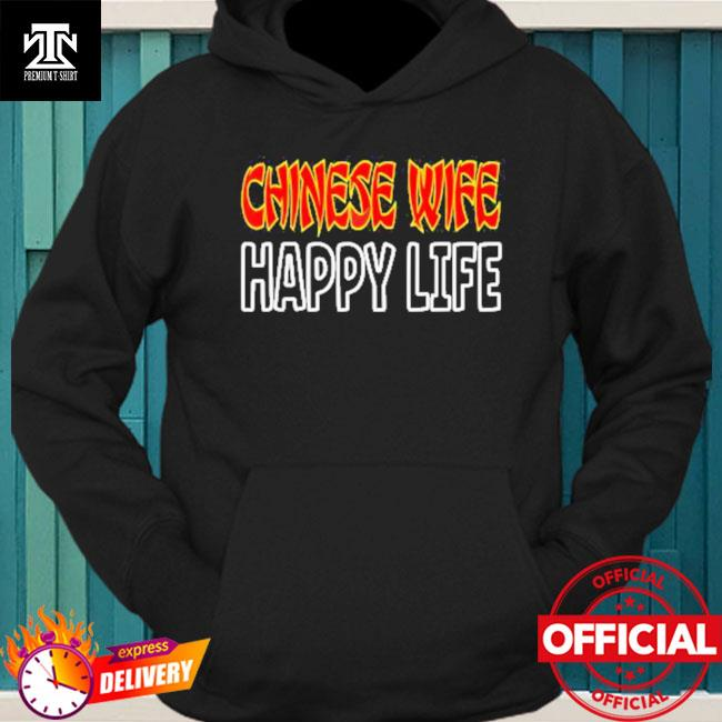 Official Chinese Wife Happy Life Funny China Asia Shirt hoodie