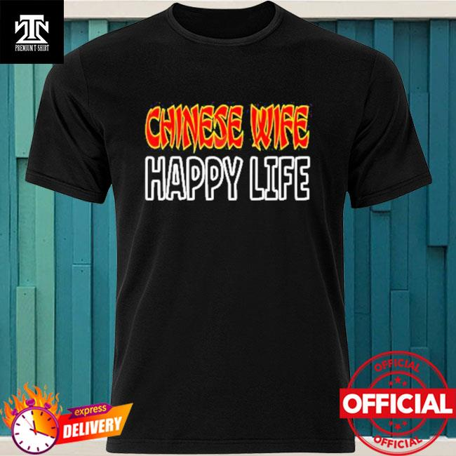Official Chinese Wife Happy Life Funny China Asia Shirt