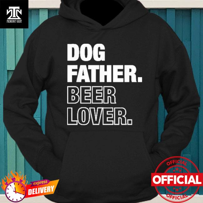 Official Dog Father Beer Lover Funny Father's Day T-Shirt hoodie