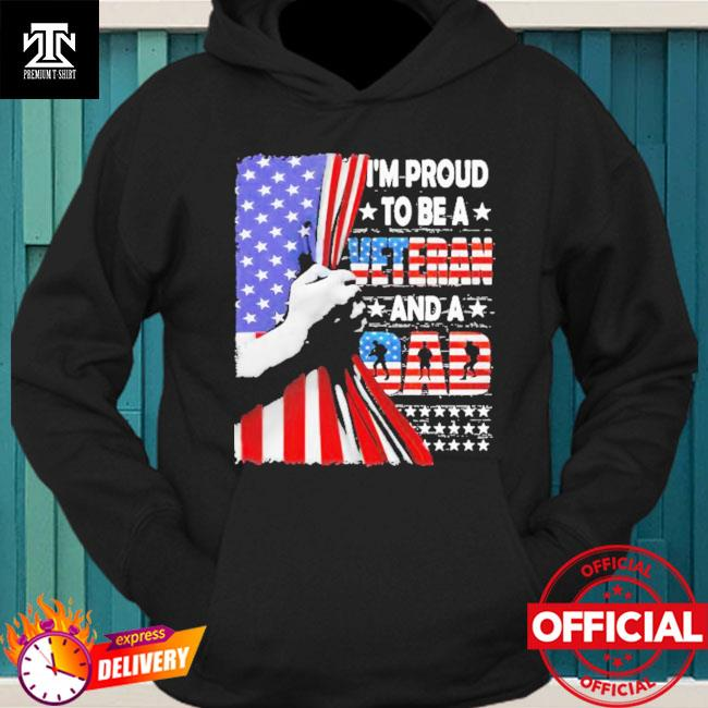 Official I'm Proud To Be A Veteran And A Dad American Flag Shirt hoodie