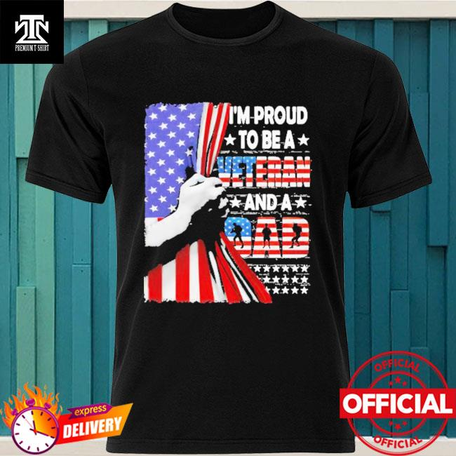 Official I'm Proud To Be A Veteran And A Dad American Flag Shirt
