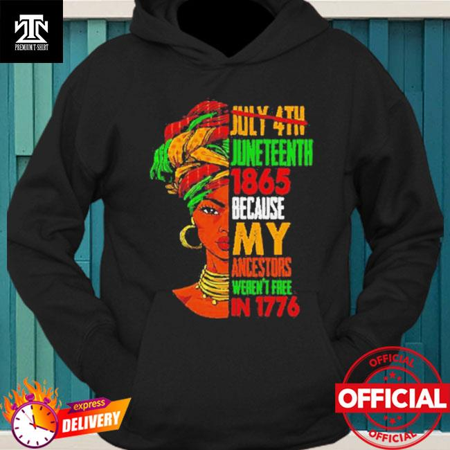 Official Woman July 4th Juneteenth 1865 because my ancestors weren't free in 1776 hoodie
