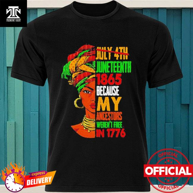 Official Woman July 4th Juneteenth 1865 because my ancestors weren't free in 1776 shirt