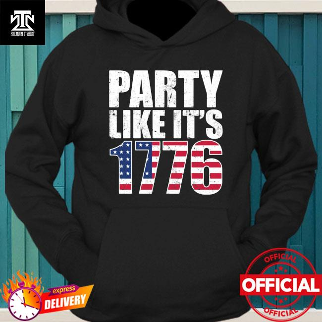 Party Like It's 1776 Shirt hoodie