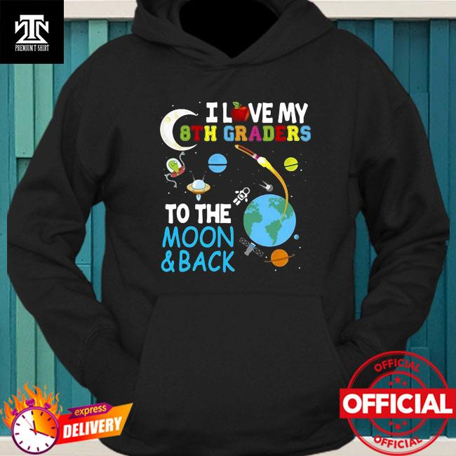 Students Teacher I Love My 8Th Graders To The Moon And Back Shirt hoodie