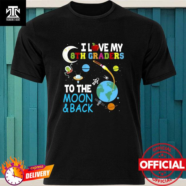 Students Teacher I Love My 8Th Graders To The Moon And Back Shirt