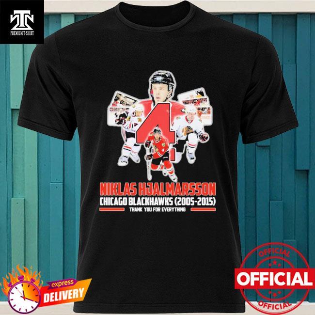 4 Niklas Hjalmarsson Chicago Blackhawks 2005 2015 thank you for everything shirt
