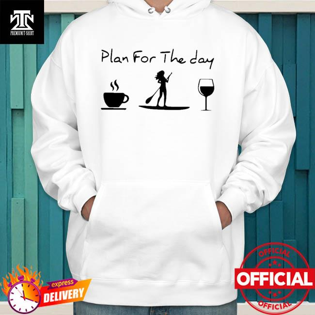 Awesome Paddleboard Plan For Me The Day Shirt hoodie