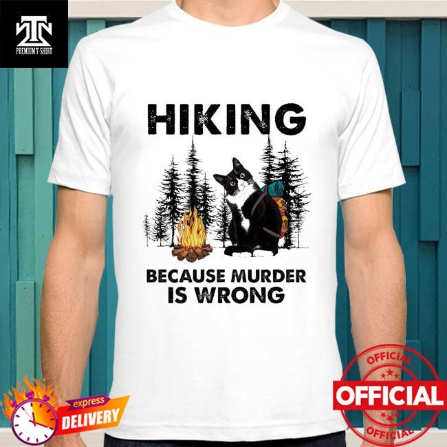 Black Cat hiking because murder is wrong shirt
