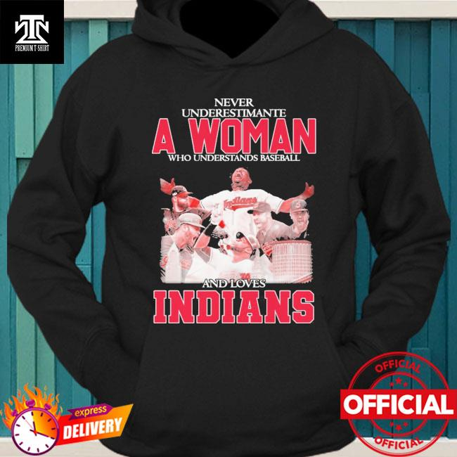 Funny Never underestimate a woman who understands baseball and loves Cleveland indians t-s hoodie