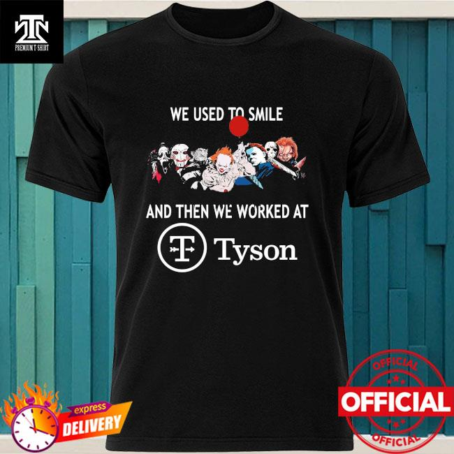Horror Movie Character we used to smile and then we worked at Tyson shirt