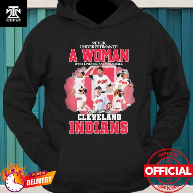 Official Never underestimate a woman who understands baseball and loves Cleveland indians hoodie