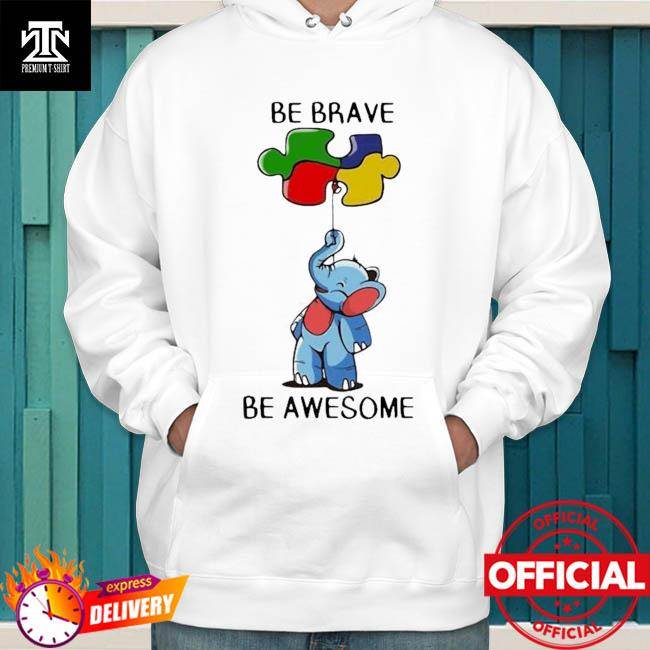 Premium Elephant Autism Be Brave Be Awesome Shirt hoodie